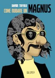 Come rubare un Magnus, l'ultimo grafic novel di Davide Toffolo