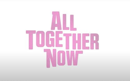 All Together Now: fuori il trailer ufficiale del film