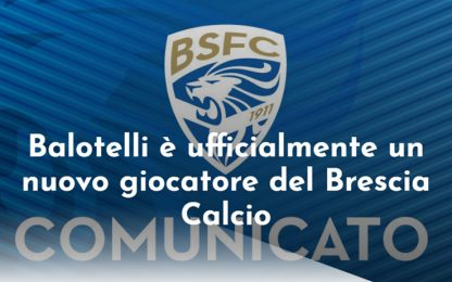 Brescia, ecco Balotelli: ora è ufficiale