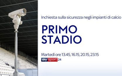 """""""Primo Stadio"""": l'inchiesta su sicurezza stadi"""