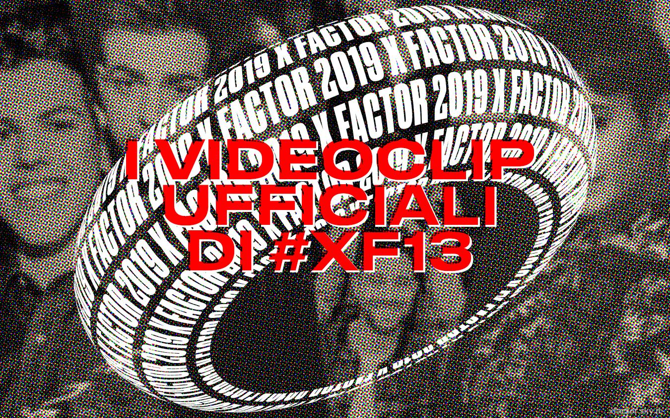 I Videoclip ufficiali degli Inediti di X Factor 2019 - VIDEO
